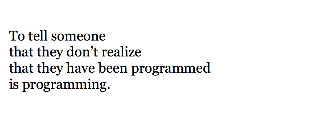 To tell someone that they don't realize that they have been programmed is programming.