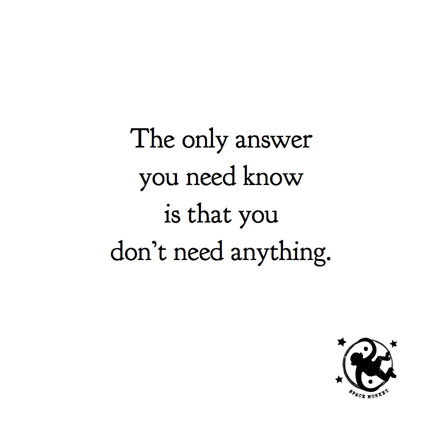 The only answer you need know is that you don't need anything.